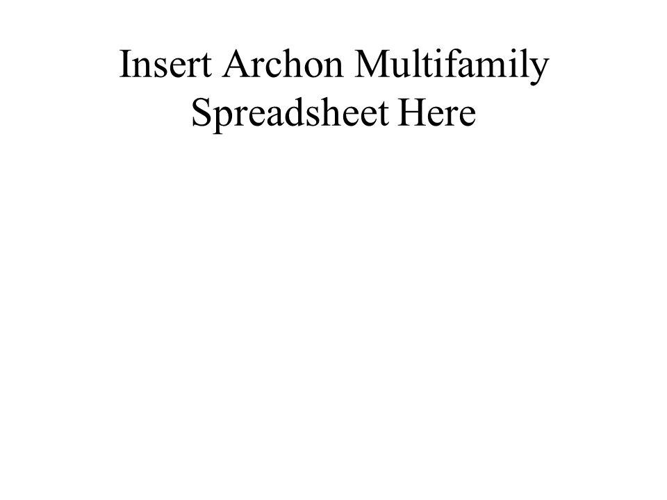 Insert Archon Multifamily Spreadsheet Here