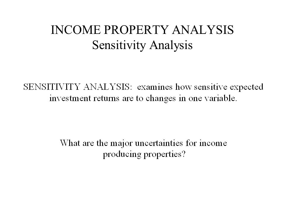 INCOME PROPERTY ANALYSIS Sensitivity Analysis