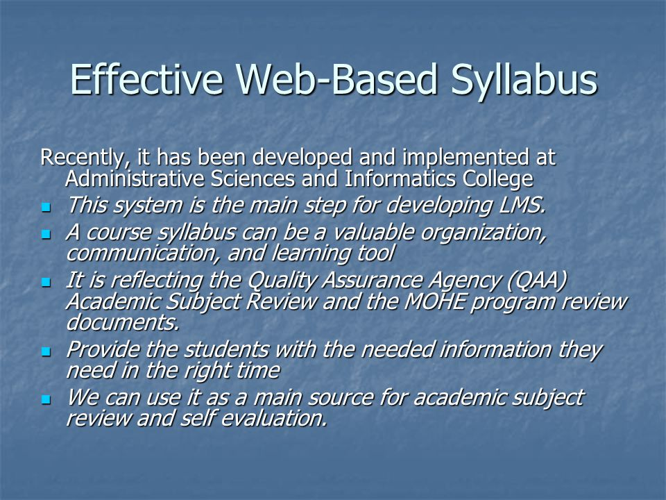 Effective Web-Based Syllabus Recently, it has been developed and implemented at Administrative Sciences and Informatics College This system is the main step for developing LMS.