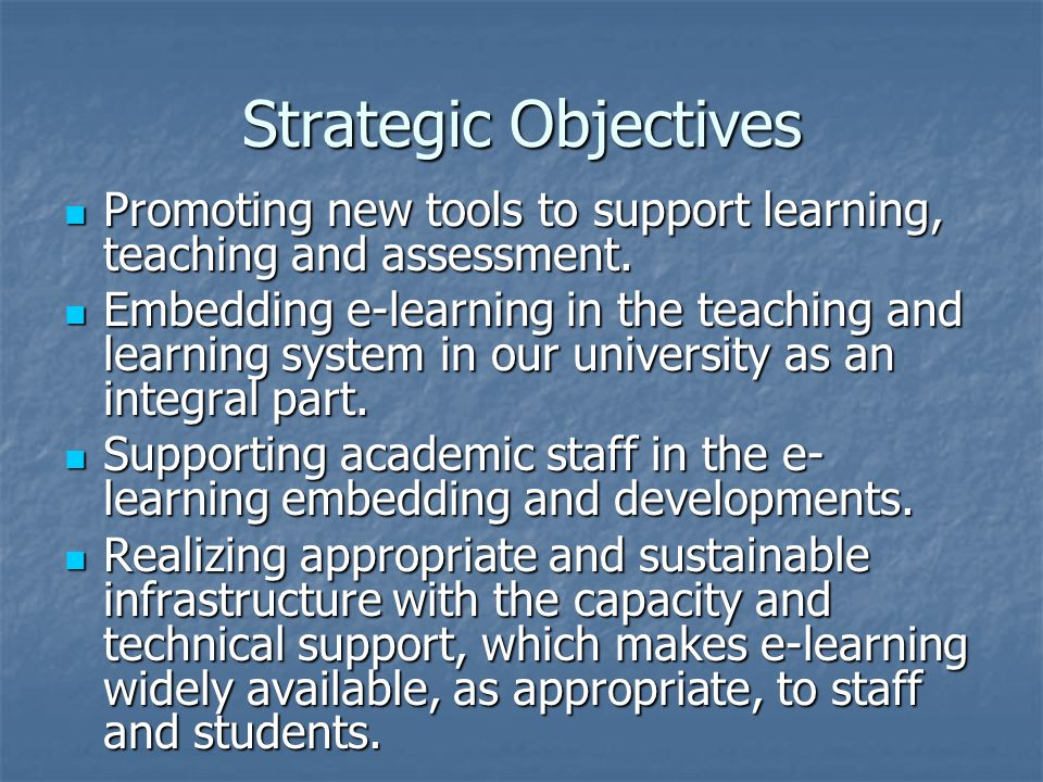 Strategic Objectives Promoting new tools to support learning, teaching and assessment.