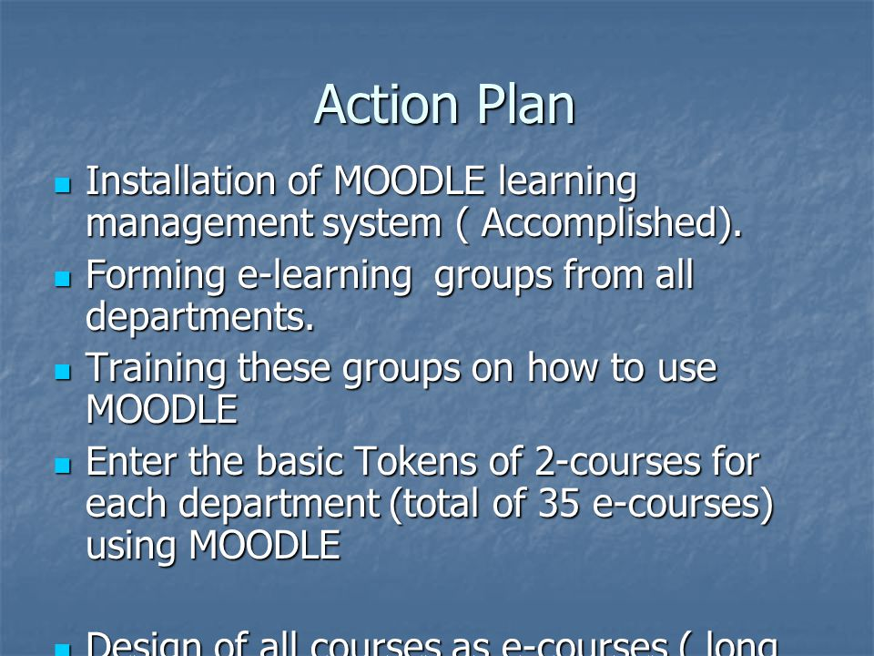 Action Plan Action Plan Installation of MOODLE learning management system ( Accomplished).