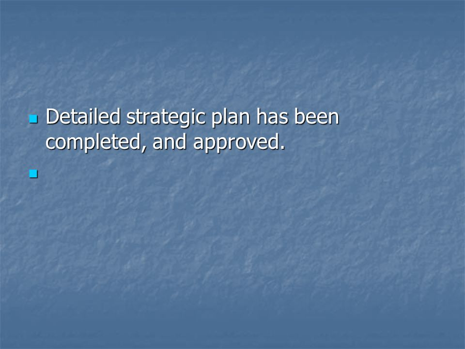 Detailed strategic plan has been completed, and approved.