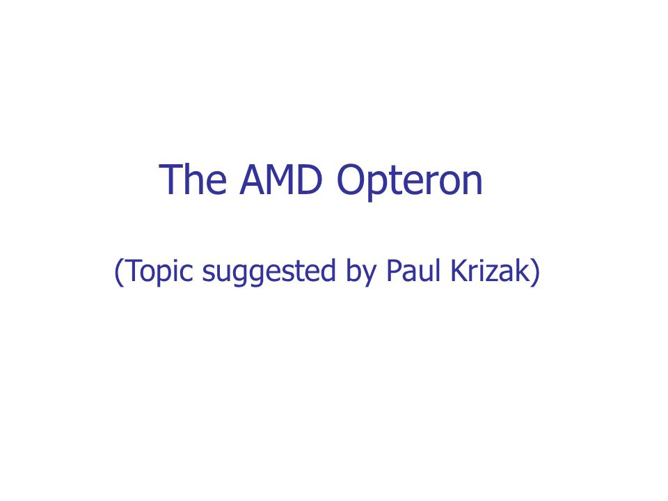 The AMD Opteron (Topic suggested by Paul Krizak)
