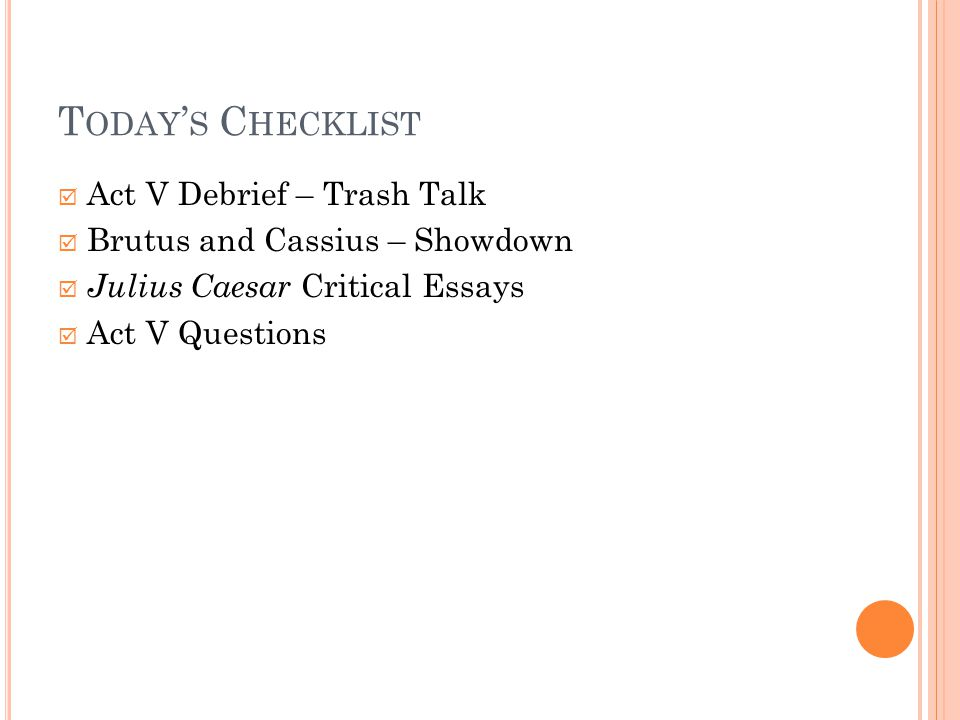 t oday s c hecklist  act v debrief trash talk  brutus and  1 t oday s c hecklist  act v debrief trash talk  brutus and cassius showdown  julius caesar critical essays  act v questions