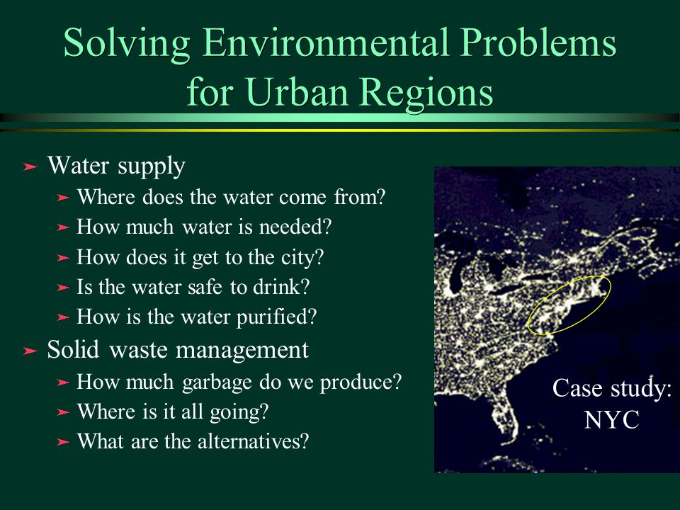 Solving Environmental Problems for Urban Regions ä Water supply ä Where does the water come from.