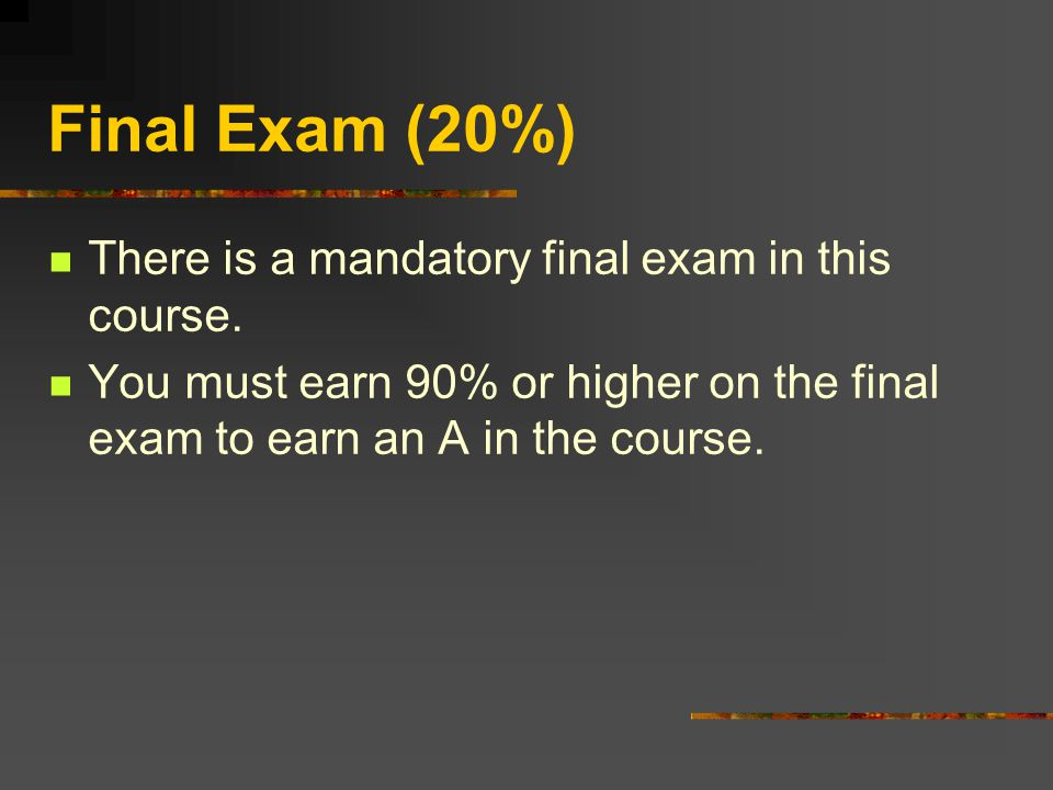 Final Exam (20%) There is a mandatory final exam in this course.