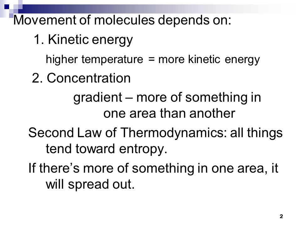 2 Movement of molecules depends on: 1. Kinetic energy higher temperature = more kinetic energy 2.