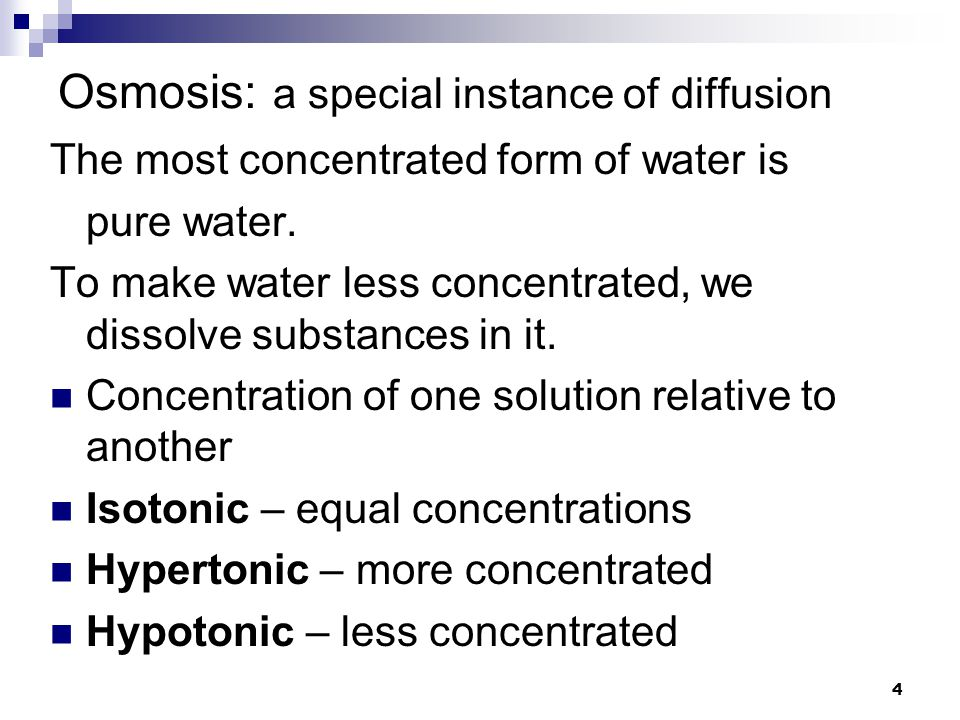 4 Osmosis: a special instance of diffusion The most concentrated form of water is pure water.
