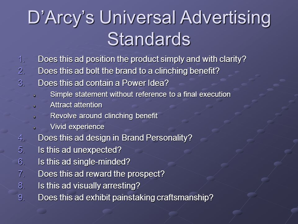D'Arcy's Universal Advertising Standards 1.Does this ad position the product simply and with clarity.