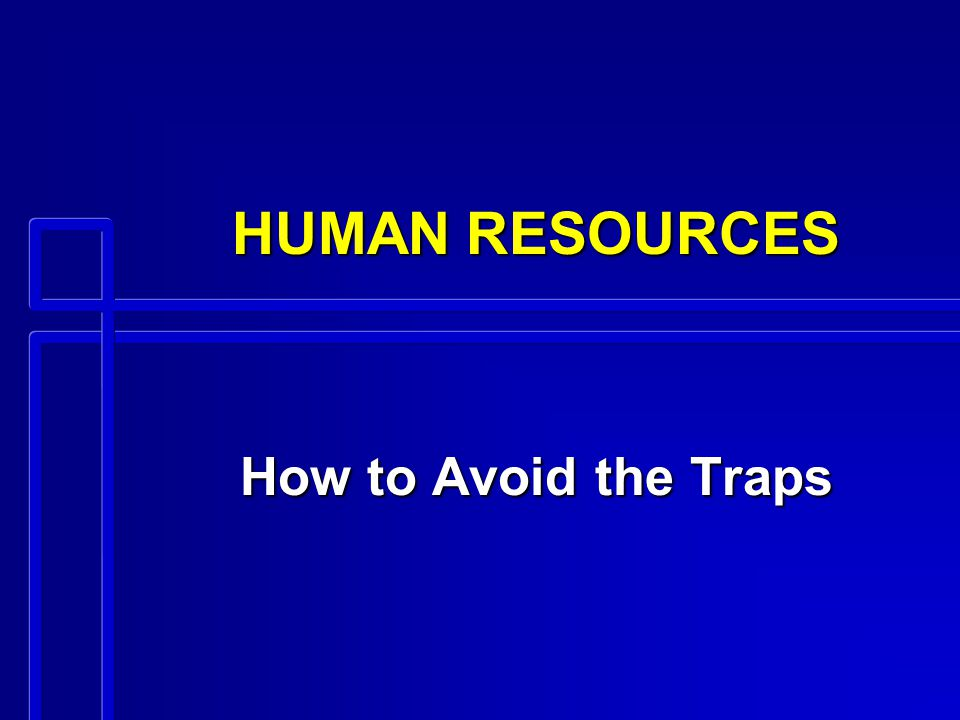 HUMAN RESOURCES How to Avoid the Traps