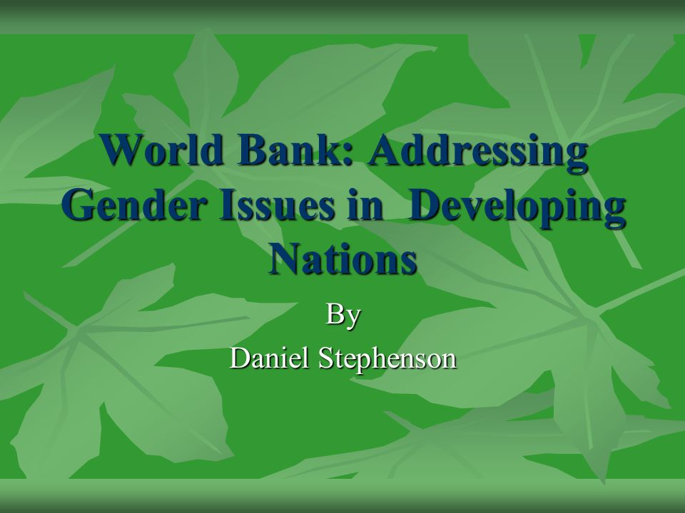 World Bank: Addressing Gender Issues in Developing Nations By Daniel Stephenson