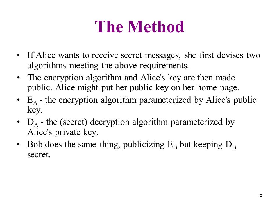 5 The Method If Alice wants to receive secret messages, she first devises two algorithms meeting the above requirements.