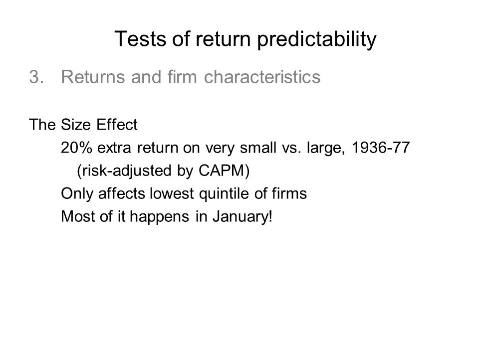 Tests of return predictability 3.Returns and firm characteristics The Size Effect 20% extra return on very small vs.