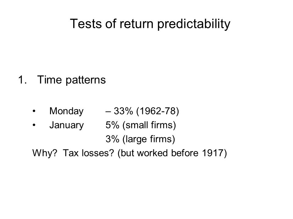 Tests of return predictability 1.Time patterns Monday – 33% ( ) January 5% (small firms) 3% (large firms) Why.