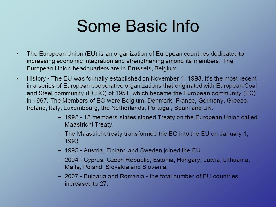 Some Basic Info The European Union (EU) is an organization of European countries dedicated to increasing economic integration and strengthening among its members.