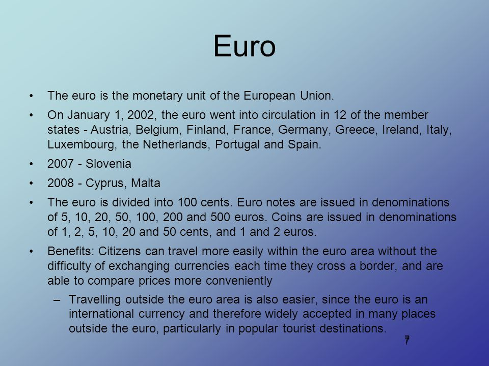 7 The euro is the monetary unit of the European Union.