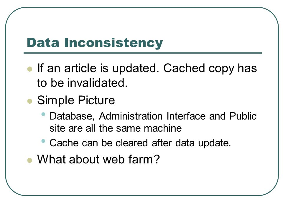 Data Inconsistency If an article is updated. Cached copy has to be invalidated.