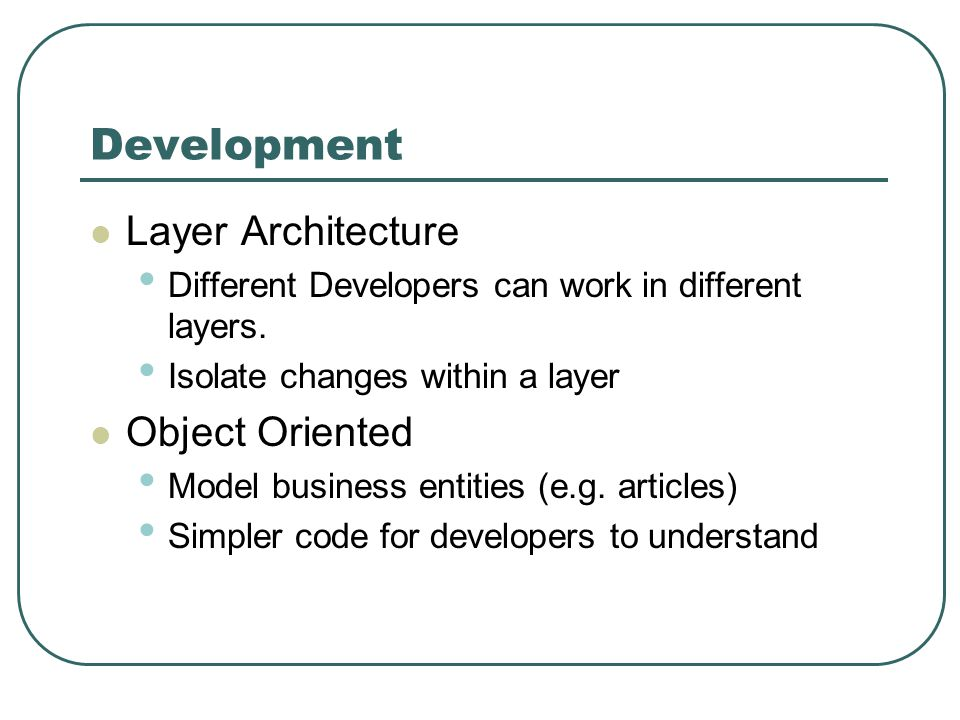 Development Layer Architecture Different Developers can work in different layers.