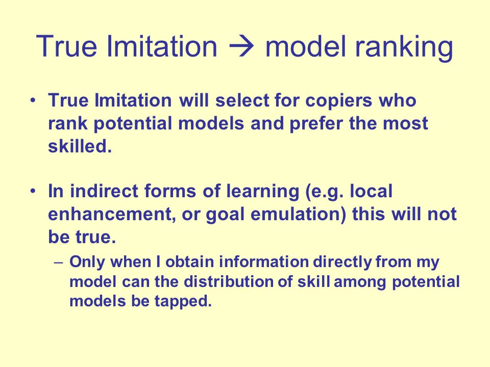 True Imitation  model ranking True Imitation will select for copiers who rank potential models and prefer the most skilled.