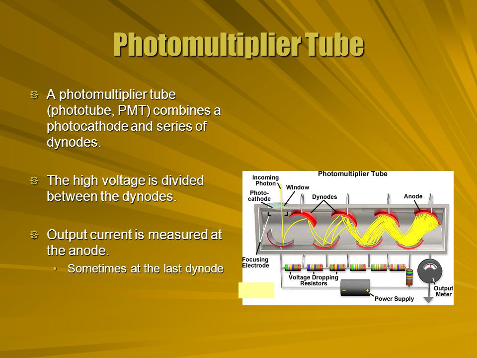 Photomultiplier Tube  A photomultiplier tube (phototube, PMT) combines a photocathode and series of dynodes.