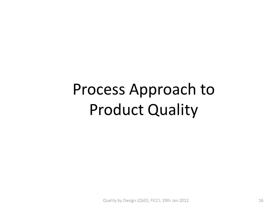 Process Approach to Product Quality Quality by Design (QbD), FICCI, 19th Jan