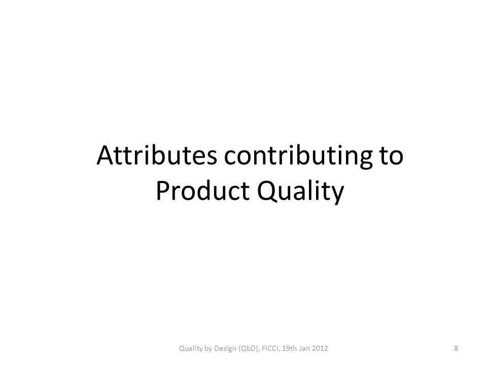 Attributes contributing to Product Quality Quality by Design (QbD), FICCI, 19th Jan 20128