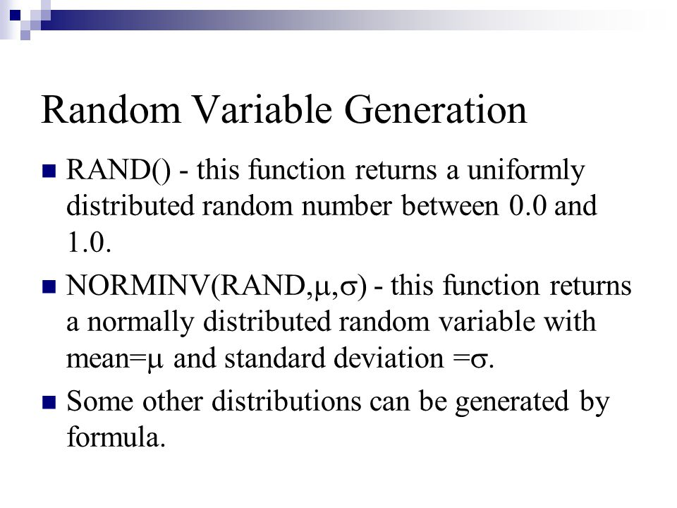 Random Variable Generation RAND() - this function returns a uniformly distributed random number between 0.0 and 1.0.