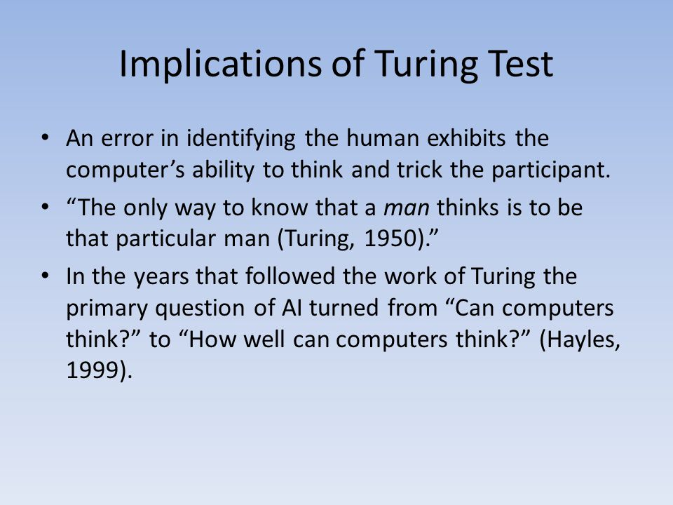 Implications of Turing Test An error in identifying the human exhibits the computer's ability to think and trick the participant.