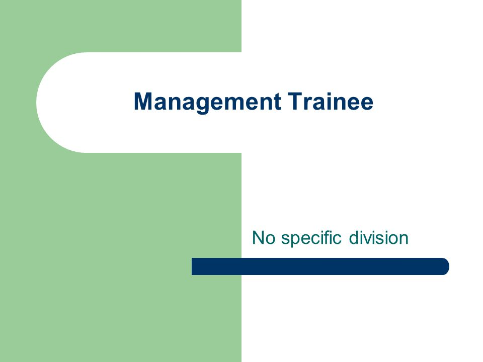 Management Trainee No specific division