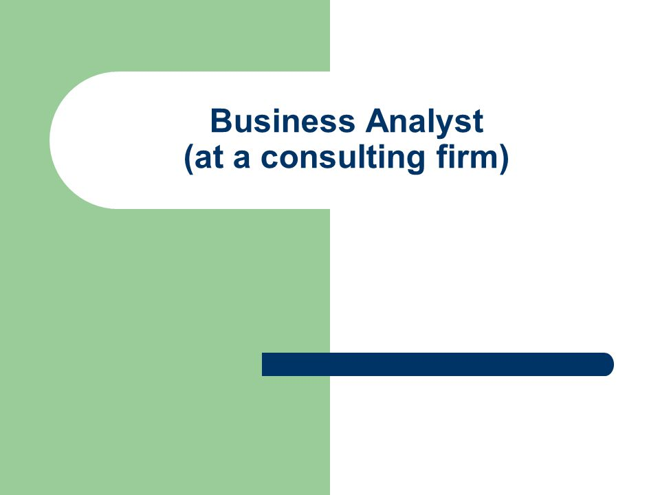 Business Analyst (at a consulting firm)
