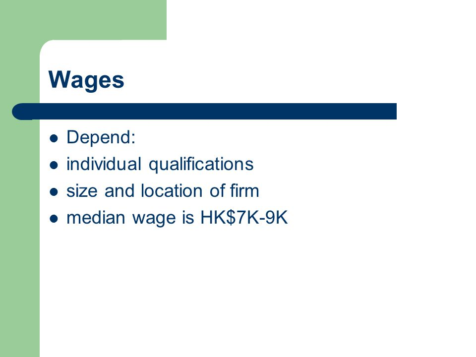 Wages Depend: individual qualifications size and location of firm median wage is HK$7K-9K