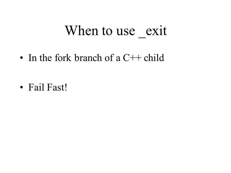 When to use _exit In the fork branch of a C++ child Fail Fast!