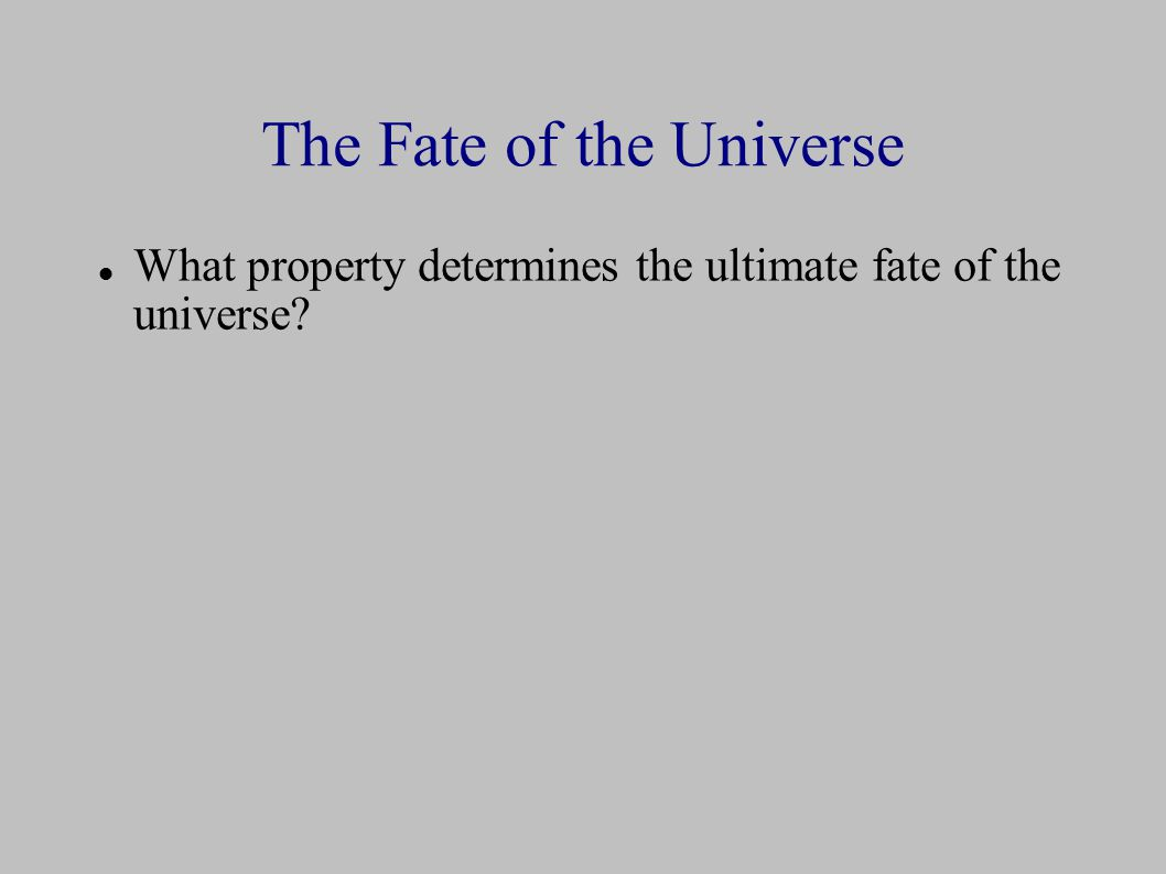The Fate of the Universe What property determines the ultimate fate of the universe