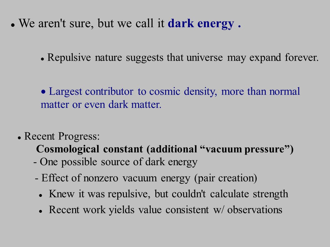 We aren t sure, but we call it dark energy.