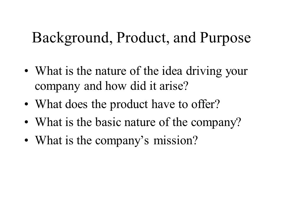 Background, Product, and Purpose What is the nature of the idea driving your company and how did it arise.
