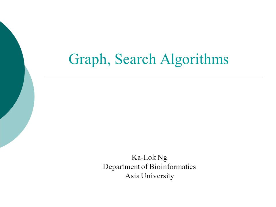 Graph, Search Algorithms Ka-Lok Ng Department of Bioinformatics Asia University