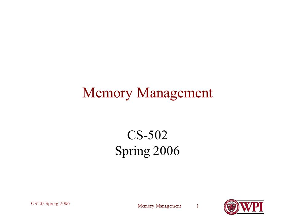 Memory Management 1 CS502 Spring 2006 Memory Management CS-502 Spring 2006