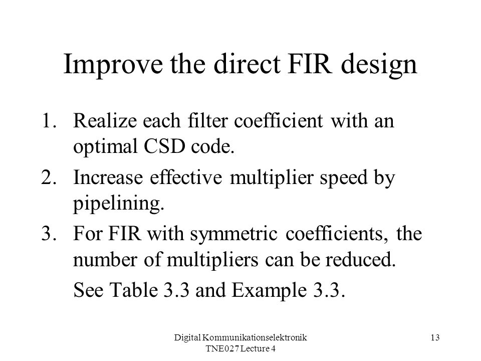 Digital Kommunikationselektronik TNE027 Lecture 4 13 Improve the direct FIR design 1.Realize each filter coefficient with an optimal CSD code.