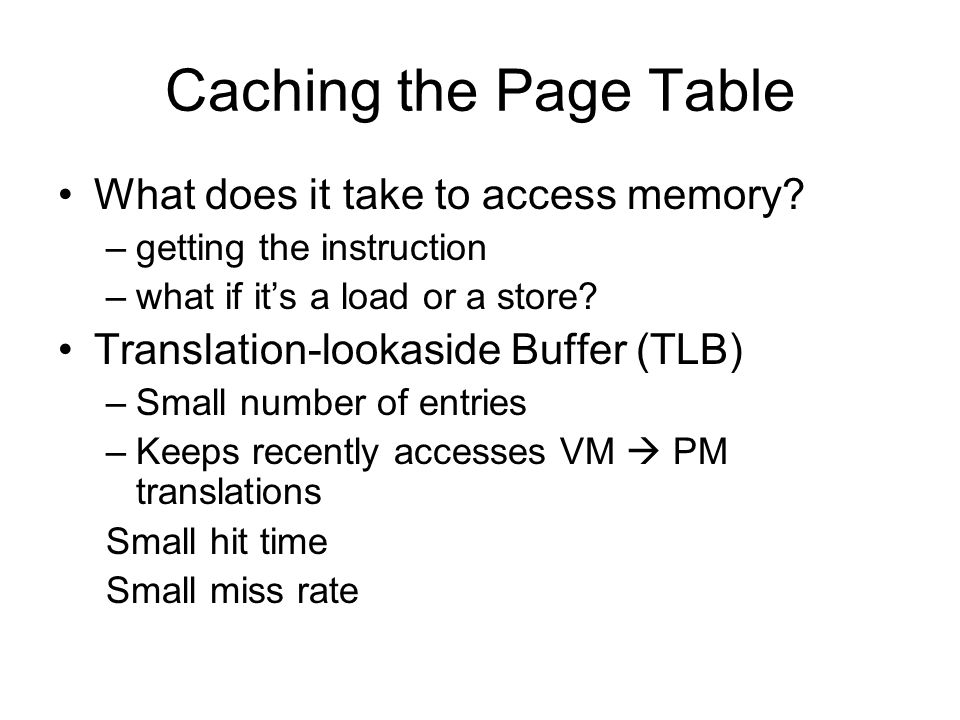 Caching the Page Table What does it take to access memory.