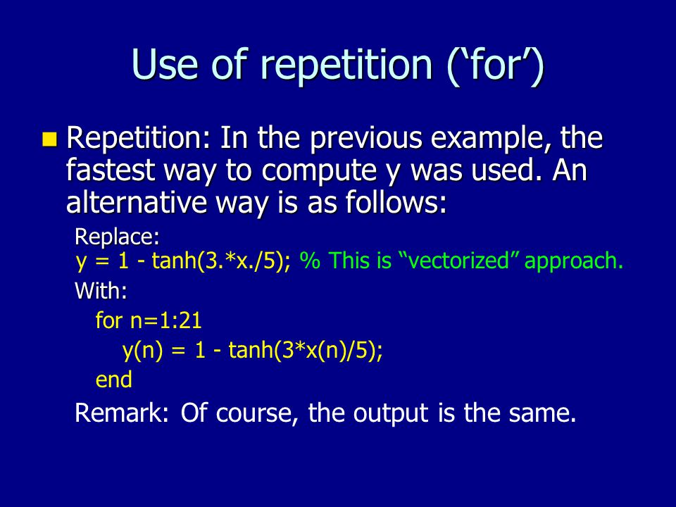 Use of repetition ('for') Repetition: In the previous example, the fastest way to compute y was used.