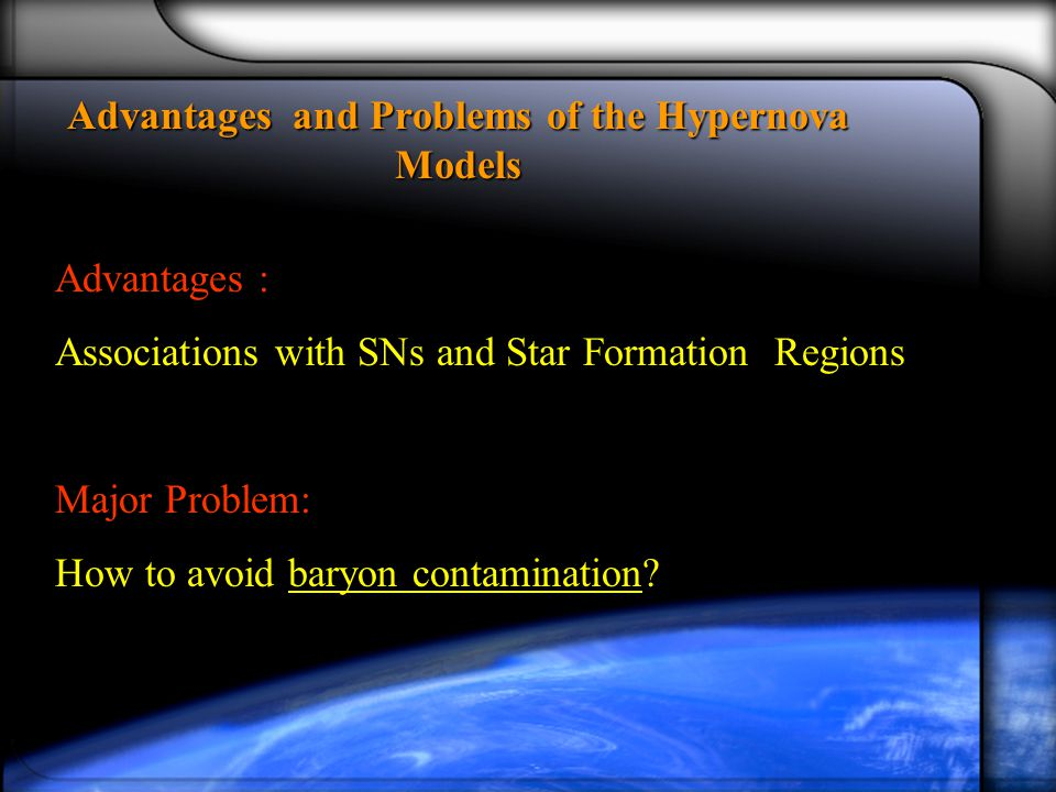 Advantages and Problems of the Hypernova Models Advantages : Associations with SNs and Star Formation Regions Major Problem: How to avoid baryon contamination