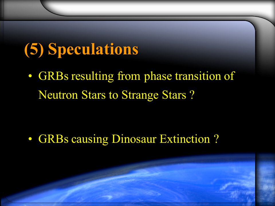 (5) Speculations GRBs resulting from phase transition of Neutron Stars to Strange Stars .