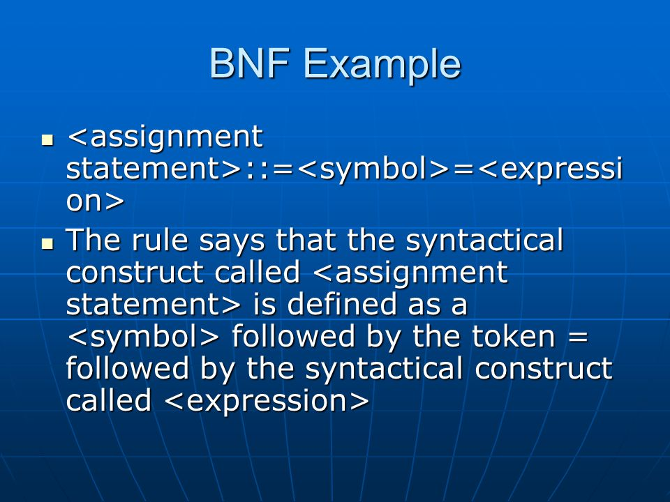 BNF Example ::= = ::= = The rule says that the syntactical construct called is defined as a followed by the token = followed by the syntactical construct called The rule says that the syntactical construct called is defined as a followed by the token = followed by the syntactical construct called