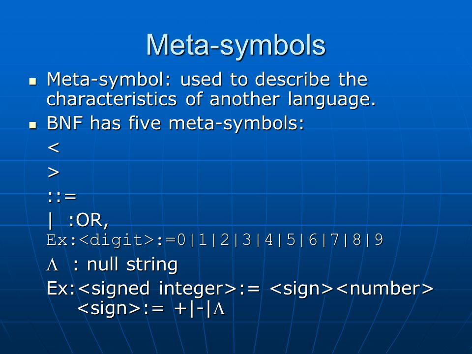 Meta-symbols Meta-symbol: used to describe the characteristics of another language.