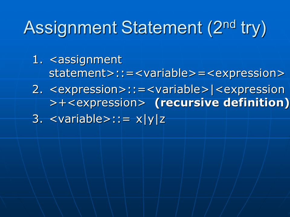 Assignment Statement (2 nd try) 1. ::= = 1. ::= = 2. ::= | + (recursive definition) 3. ::= x|y|z