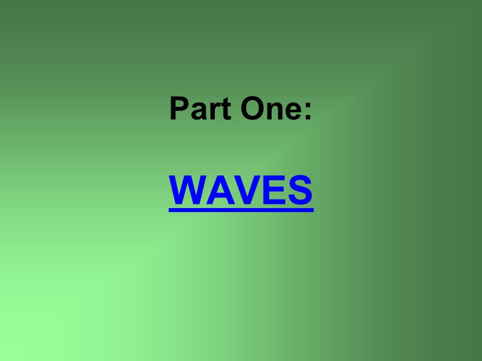 Part One: WAVES