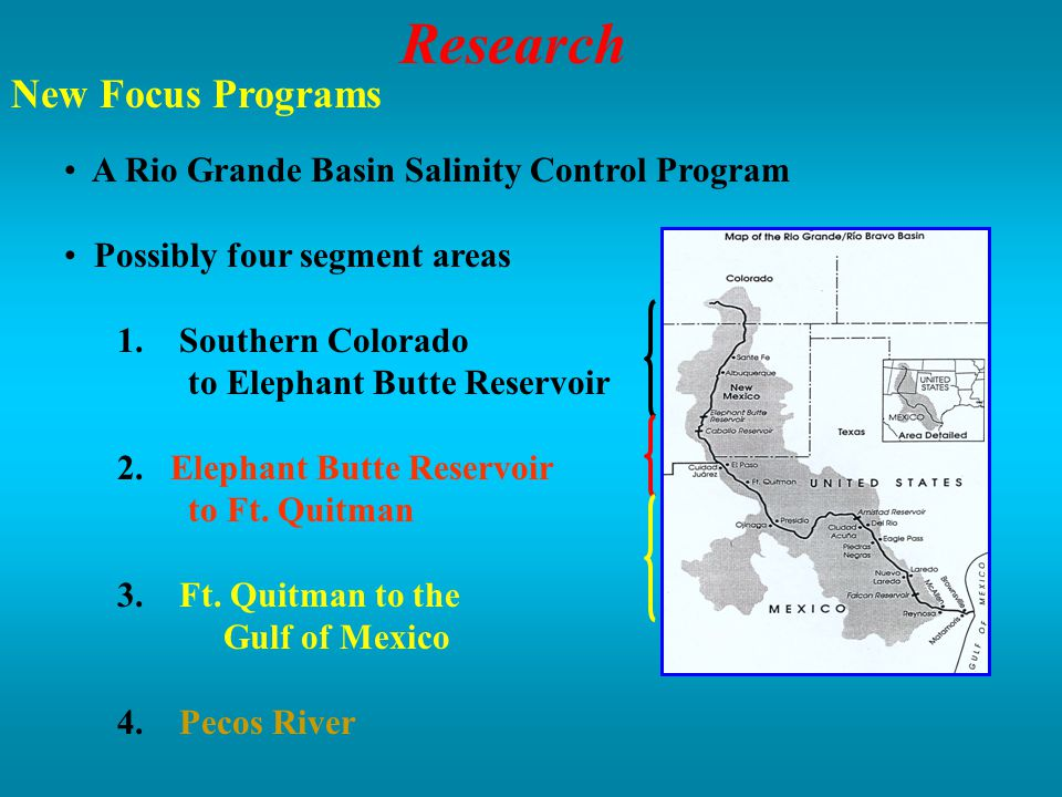 Research New Focus Programs A Rio Grande Basin Salinity Control Program Possibly four segment areas 1.