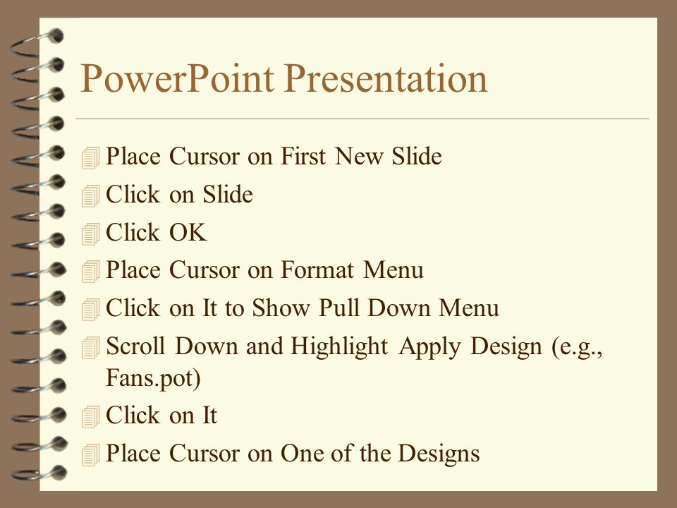 PowerPoint Presentation 4 Click on Start Menu to Begin 4 Go to Programs 4 Highlight Microsoft PowerPoint 4 Click Once 4 Select Blank Presentation 4 Click OK