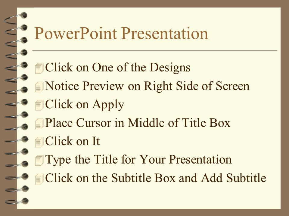 PowerPoint Presentation 4 Place Cursor on First New Slide 4 Click on Slide 4 Click OK 4 Place Cursor on Format Menu 4 Click on It to Show Pull Down Menu 4 Scroll Down and Highlight Apply Design (e.g., Fans.pot) 4 Click on It 4 Place Cursor on One of the Designs