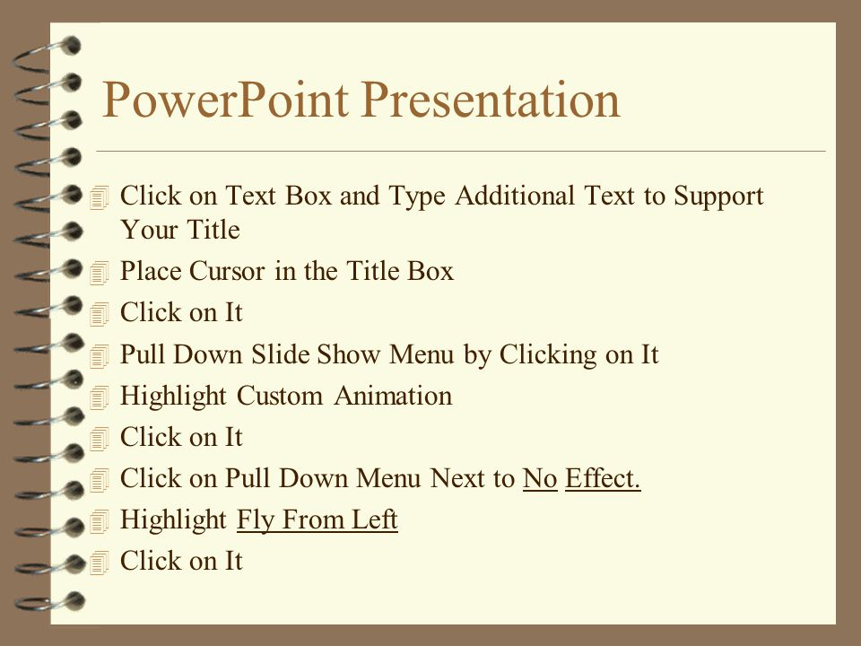 PowerPoint Presentation 4 Pull down insert menu by clicking on it 4 Highlight new slide 4 Click on it 4 Select the second slide from the auto layouts 4 Click on it 4 Click OK 4 Click on title in new slide 4 Type in title